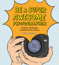 Be a Super Awesome Photographer - Henry Carroll