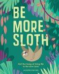 Be More Sloth - Nicola Davies