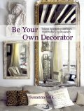 Be Your Own Decorator: Taking Inspiration and Cues From Today's Top Designers - Salk