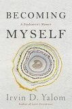 Becoming Myself : A Psychiatrists Memoir - Irvin D. Yalom