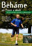 Běháme po Praze a okolí - Miloš Škorpil, ...