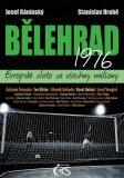 Bělehrad 1976 – Evropské zlato za všechny miliony - Josef Káninský, ...