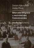 Běloruská emigrace v meziválečném Československu. Studie a dokumenty. - Michal Plavec, ...
