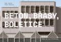 Beton, Břasy, Boletice / Praha na vlně brutalismu - Petr Vorlík, Klára Brůhová