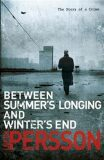 Between Summer´s Longing and Winter´s End - Leif G. W. Persson