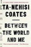 Between World and Me - Ta-Nehisi Coates