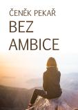 Bez ambice - Čeněk Pekař