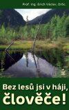 Bez lesů jsi v háji, člověče! - Erich Václav