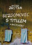Bezdomovec s titulem - Antonín Jirotka