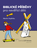 Biblické příběhy pro nevěřící děti - Martin Vopěnka