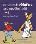 Biblické příběhy pro nevěřící děti - Martin Vopěnka, ...