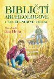 Bibličtí archeologové v kouzelném velorexu - Jan Hora