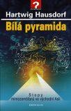 Bílá pyramida - Stopy mimozemšťanů ve východní Asii - Hartwig Hausdorf