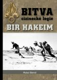 Bitva cizinecké legie: Bir Hakeim - Michal Odstrčil