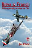 Bitva o Francii - Příčiny porážky Armée de l'Air - Jan Michl