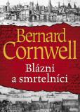 Blázni a smrtelníci - Bernard Cornwell