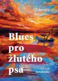 Blues pro žlutého psa - Zdeněk Antonín Jirotka