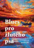 Blues pro žlutého psa - Antonín Jirotka