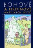 Bohové a hrdinové antických mýtů - Kopš Karel, Linhartová Irena