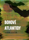 Bohové Atlantidy - Ludvík Souček