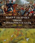 Bojové techniky období napoleonských válek 1792 - 1815 - Bruce  Robert B.
