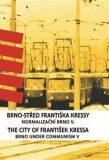 Brno-střed Františka Kressy. The City of František Kressa - František Kressa