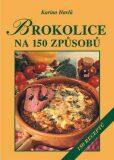 Brokolice na 150 způsobů - Karina Havlů, ...
