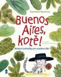 Buenos Aires, kotě! Moderní pohádky pro moderní děti - Stanislava Reschová