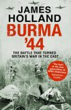 Burma ´44 : The Battle That Turned Britain´s War in the East - James Holland