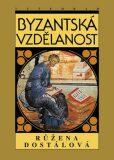 Byzantská vzdělanost - Růžena Dostálová