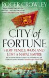 City of Fortune: How Venice Won and Lost a Naval Empire - Roger Crowley