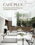 Café Plus : Reinventing Interior Design for the Modern Café Space - Helen Koehne