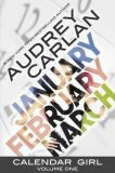 Calendar Girl: Volume One : January, February, March - Audrey Carlanová