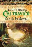 Čas travičů Zabili královnu! - Juliette Benzoni