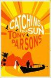 Catching the Sun - Tony Parsons