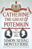 Catherine the Great and Potemkin - Simon Sebag Montefiore