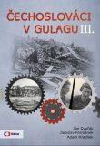 Čechoslováci v Gulagu III. - Jan Dvořák, ...