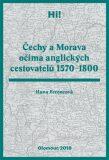 Čechy a Morava očima anglických cestovatelů 1570–1800 - Hana Ferencová