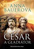 César a gladiátor - Anna Bauerová