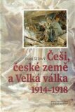 Češi, české země a velká válka 1914-1918 - Ivan Šedivý