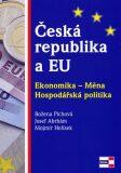Česká republika a EU. Ekonomika - Měna - Hospodářská politika - Plchová Božena, ...