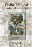 Česká Třebová a Velká válka 1914 - 1918 - Martin Šebela
