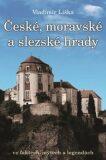 České, moravské a slezské hrady ve faktech, mýtech a legendách. - Vladimír Liška