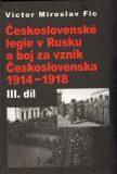 Československé legie v Rusku a boj za vznik Československa 1914-1918 III. díl - Victor Miroslav Fic