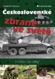 Československé zbraně ve světě - V míru i za války - Vladimír Francev