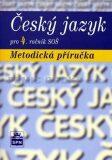 Český jazyk pro 4. ročník SOŠ - Metodická příručka - Marie Čechová