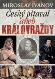 Český pitaval aneb Královraždy - Miroslav Ivanov