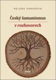 Český šamanismus v rozhovorech - Helena Exnerová