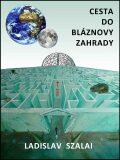 Cesta do bláznovy zahrady - Ladislav Szalai