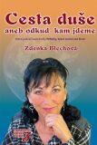 Cesta duše, aneb odkud kam jdeme - Zdenka Blechová